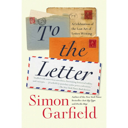 To the Letter : A Celebration of the Lost Art of Letter