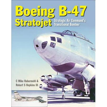 Boeing B-47 Stratojet: Strategic Air Command's Transitional (Boeing B47 Stratojet Bomber)