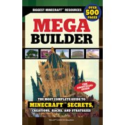 Mega Builder : The Most Complete Guide to Minecraft Secrets, Creations, Hacks, and Strategies