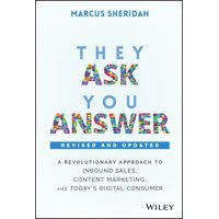 They Ask, You Answer: A Revolutionary Approach to Inbound Sales, Content Marketing, and Today's Digital Consumer (Hardcover)