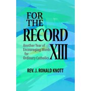 For the Record XIII : Another Year of Encouraging Words for Ordinary Catholics