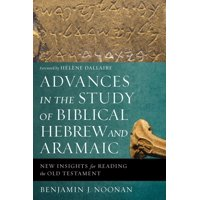 Advances in the Study of Biblical Hebrew and Aramaic: New Insights for Reading the Old Testament (Paperback)