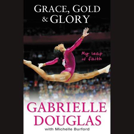 Grace, Gold, and Glory My Leap of Faith - (Faith To Faith Glory To Glory Bible Verse)