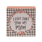 I Love That You're My Mom Block Sign