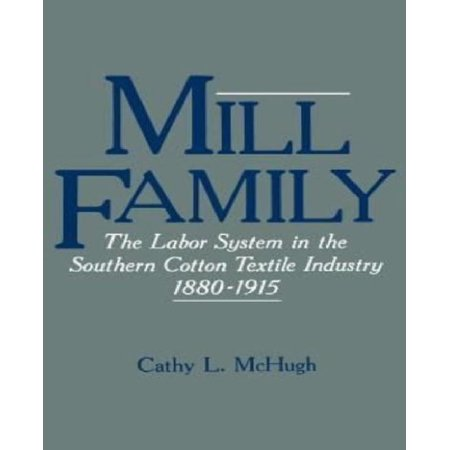 Mill Family: The Labor System in the Southern Cotton Textile Industry, 1880-1915 - image 1 of 1