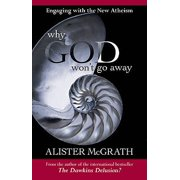 Why God Won't Go Away : Engaging with the New Atheism