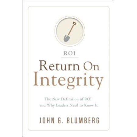 Return on Integrity: The New Definition of ROI and Why Leaders Need to Know It