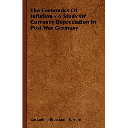 The Economics of Inflation - A Study of Currency Depreciation in Post War Germany ()