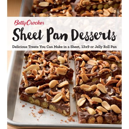 Betty Crocker Sheet Pan Desserts : Delicious Treats You Can Make with a Sheet, 13x9 or Jelly Roll Pan