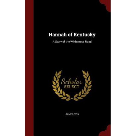 Hannah of Kentucky : A Story of the Wilderness Road - The Story Of Hannah