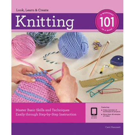 Knitting 101 : Master Basic Skills and Techniques Easily Through Step-By-Step Instruction