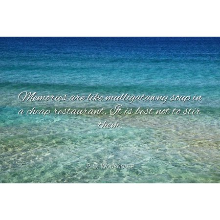 P. G. Wodehouse - Memories are like mulligatawny soup in a cheap restaurant. It is best not to stir them. - Famous Quotes Laminated POSTER PRINT (Best Restaurant Print Ads)