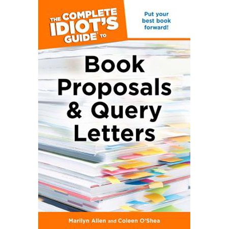 The Complete Idiot's Guide to Book Proposals and Query Letters -