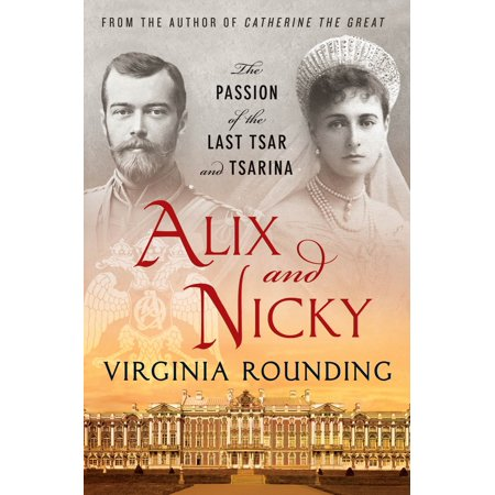 Alix and Nicky : The Passion of the Last Tsar and