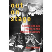 Out on Stage : Lesbian and Gay Theater in the Twentieth Century