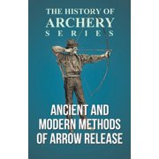 Ancient and Modern Methods of Arrow Release (History of Archery Series)