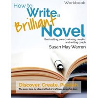 How to Write a Brilliant Novel Workbook : The Easy, Step-By-Step Method for Crafting a Powerful Story