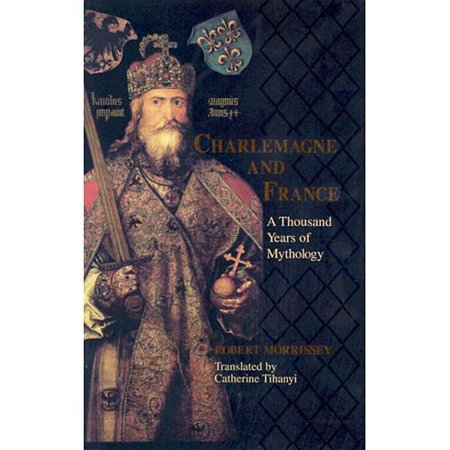 Charlemagne & France: A Thousand Years of Mythology by