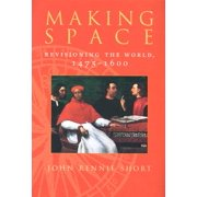 Making Space : Revisioning the World, 1475-1600