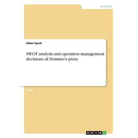 Swot Analysis And Operation Management Decisions Of Dominos Pizza