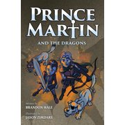 Prince Martin and the Dragons : A Classic Adventure Book about a Boy, a Knight, & the True Meaning of Loyalty