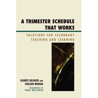 Trimester Schedule That Works : Solutions for Secondary Teaching and Learning