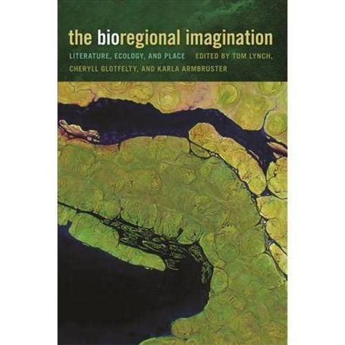 The Bioregional Imagination: Literature, Ecology, and Place