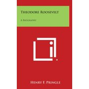 Theodore Roosevelt : A Biography