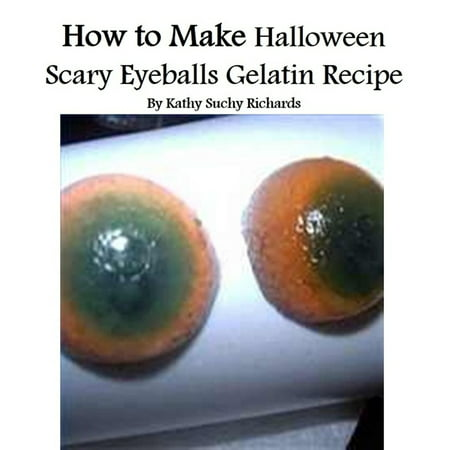How to Make Halloween Scary Eyeballs Gelatin Recipe - eBook - Preschool Halloween Recipes