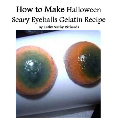 How to Make Halloween Scary Eyeballs Gelatin Recipe - eBook - Monster Eyeballs Halloween Treat Recipe