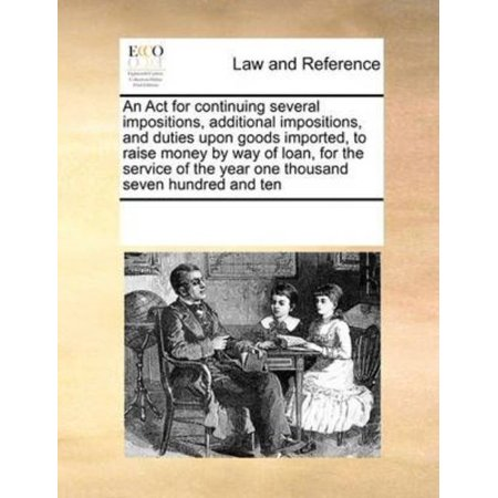 An  Act For Continuing Several Impositions  Additional Impositions  And Duties Upon Goods Imported  To Raise Money By Way Of Loan  For The Service Of