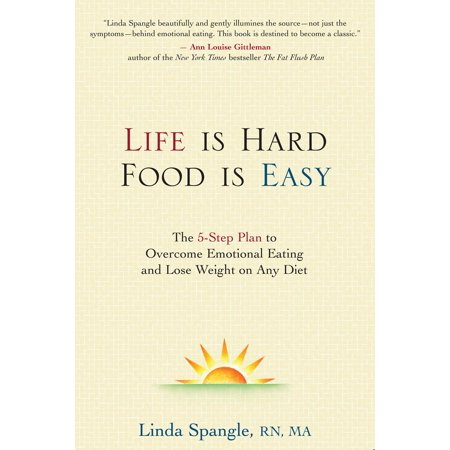 Life is Hard, Food is Easy : The 5-Step Plan to Overcome Emotional Eating and Lose Weight on Any