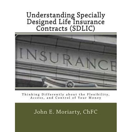 Understanding Specially Designed Life Insurance Contracts  Sdlic   Thinking Differently About The Flexibility  Access  And Control Of Your Money