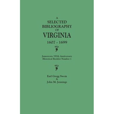 Anniversary Booklet - A Selected Bibliography of Virginia, 1607-1699. Jamestown 350th Anniversary Historical Booklet Number 1