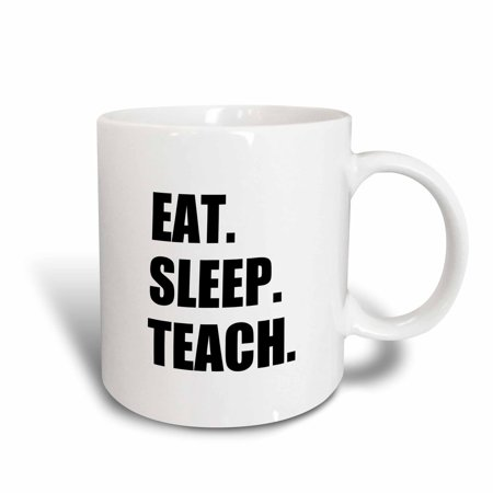 3dRose Eat Sleep Teach - fun school teacher gifts - teaching job black text, Ceramic Mug, 11-ounce (Halloween Gifts For Daycare Teachers)