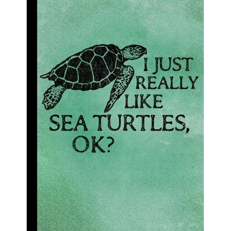 I Just Really Like Sea Turtles Composition Notebook - College Ruled (Paperback)