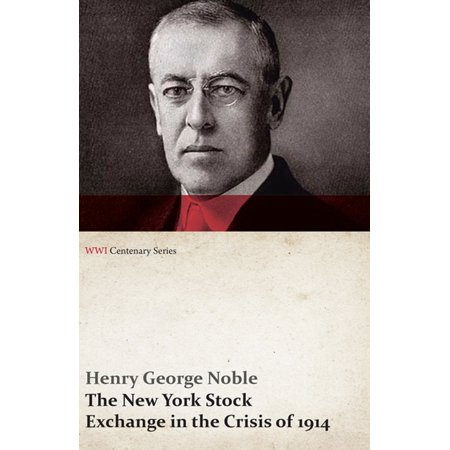 The New York Stock Exchange in the Crisis of 1914 (WWI Centenary Series) - eBook - New York Stock Exchange