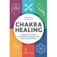 Chakra Healing: A Beginner's Guide to Self-Healing Techniques That Balance the Chakras (Paperback)