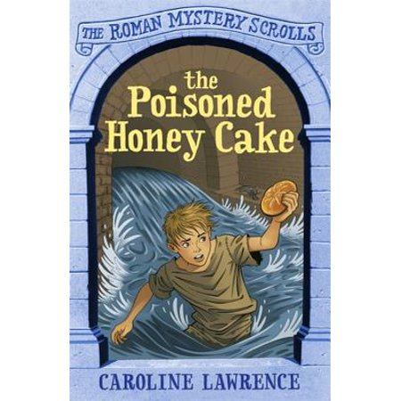 The Poisoned Honey Cake : Roman Mysteries Scrolls