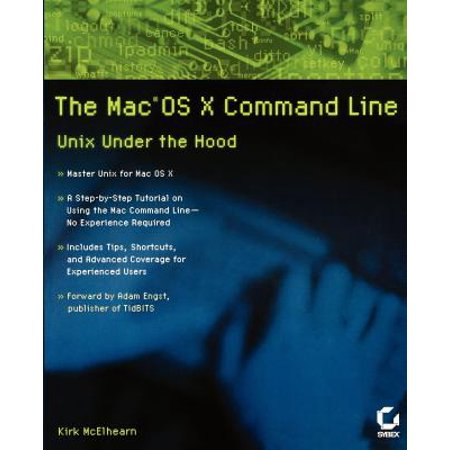 The Mac OS X Command Line : Unix Under the Hood