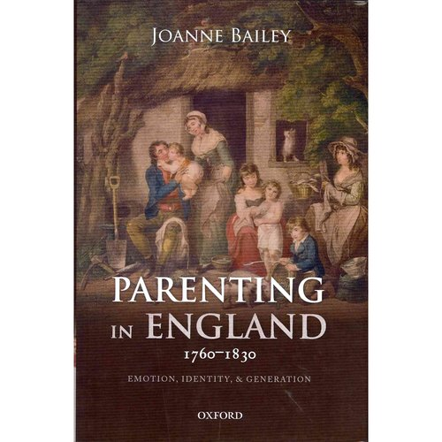 Parenting in England 1760-1830: Emotion, Identity, and Generation