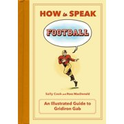 How to Speak Football : From Ankle Breaker to Zebra: An Illustrated Guide to Gridiron Gab