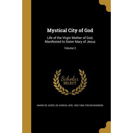 Mystical City of God : Life of the Virgin Mother of God, Manifested to Sister Mary of Jesus; Volume (Virgin Mary Baby Jesus)