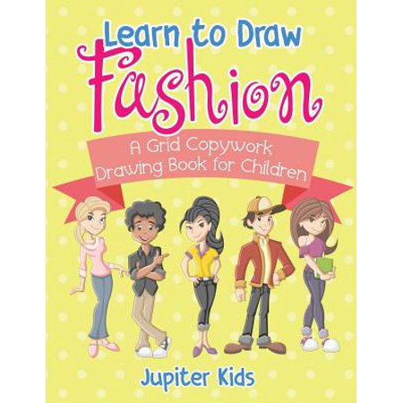 Learn to Draw Fashion - A Grid Copywork Drawing Book for Children](Kids Fashion Magazines)