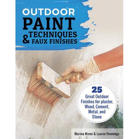 Outdoor Paint Techniques and Faux Finishes, Revised Edition : 25 Great Outdoor Finishes for Plaster, Wood, Cement, Metal, and Stone