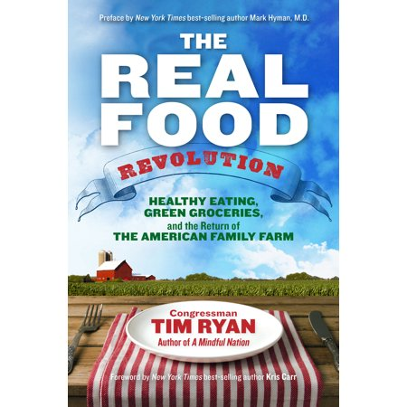 The Real Food Revolution : Healthy Eating, Green Groceries, and the Return of the American Family Farm (The Real Food Revolution)