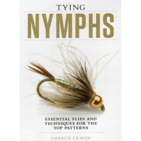 Tying Nymphs : Essential Flies and Techniques for the Top Patterns