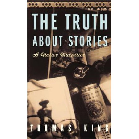 The Truth About Stories : A Native Narrative