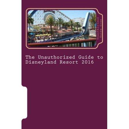 The Unauthorized Guide To Disneyland Resort 2016