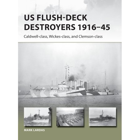 - US Flush-Deck Destroyers 1916–45 : Caldwell, Wickes, and Clemson classes